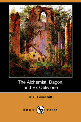 The Alchemist, Dagon, and Ex Oblivione (Dodo Press)