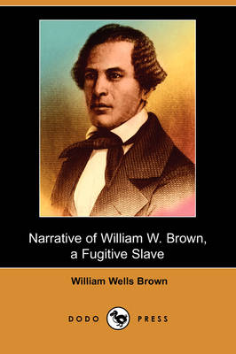 Narrative of William W. Brown: A Fugitive Slave (Dodo Press)