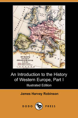 An Introduction to the History of Western Europe, Part I (Illustrated Edition) (Dodo Press)