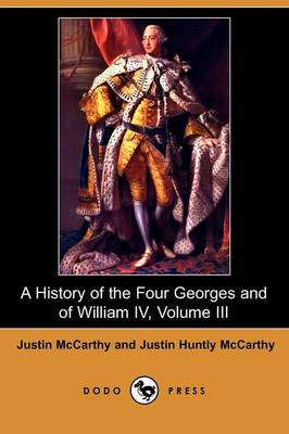 A History of the Four Georges and of William IV, Volume III (Dodo Press)
