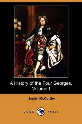 A History of the Four Georges, Volume I (Dodo Press)