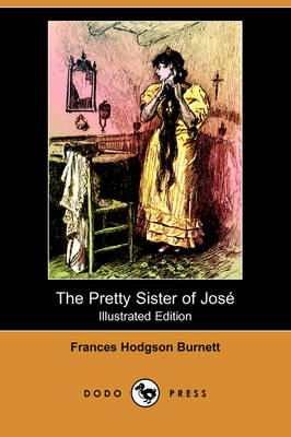The Pretty Sister of Jose (Illustrated Edition) (Dodo Press)