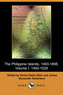 The Philippine Islands, 1493-1803, Volume I: 1493-1529 (Dodo Press)
