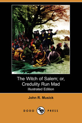 The Witch of Salem; Or, Credulity Run Mad (Illustrated Edition) (Dodo Press)