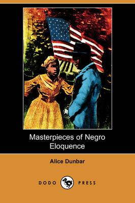 Masterpieces of Negro Eloquence: The Best Speeches Delivered by the Negro from the Days of Slavery to the Present Time (Dodo Press)
