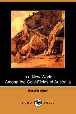In a New World: Among the Gold-Fields of Australia (Dodo Press)