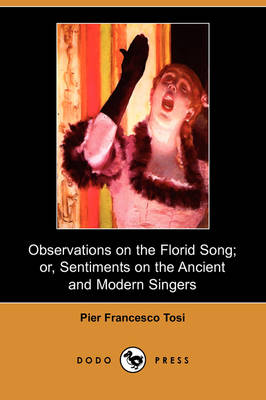Observations on the Florid Song; Or, Sentiments on the Ancient and Modern Singers (Dodo Press)