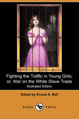 Fighting the Traffic in Young Girls; Or, War on the White Slave Trade (Illustrated Edition) (Dodo Press)