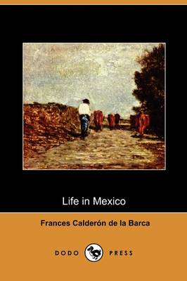 Life in Mexico During a Residence of Two Years in That Country (Dodo Press)