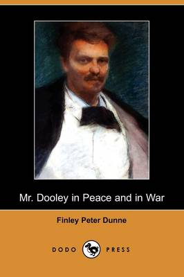 Mr. Dooley in Peace and in War (Dodo Press)