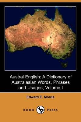 Austral English: A Dictionary of Australasian Words, Phrases and Usages, Volume I (A-F) (Dodo Press)