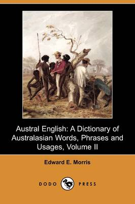 Austral English: A Dictionary of Australasian Words, Phrases and Usages, Volume II (G-O) (Dodo Press)