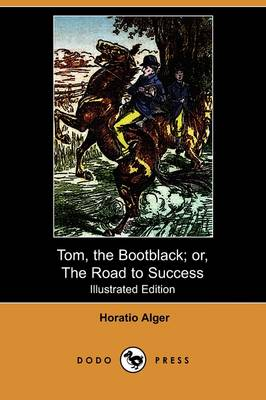 Tom, the Bootblack; Or, the Road to Success (Illustrated Edition) (Dodo Press)