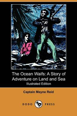 The Ocean Waifs: A Story of Adventure on Land and Sea (Illustrated Edition) (Dodo Press)