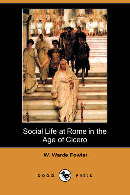 Social Life at Rome in the Age of Cicero (Dodo Press)
