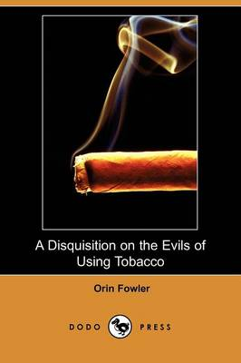 A Disquisition on the Evils of Using Tobacco (Dodo Press)
