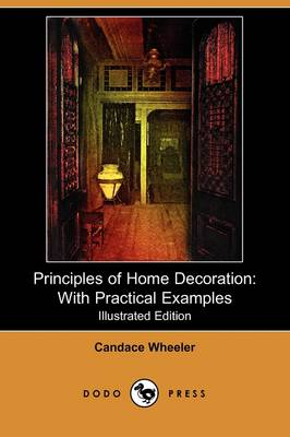 Principles of Home Decoration: With Practical Examples (Illustrated Edition) (Dodo Press)