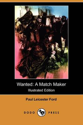 Wanted: A Match Maker (Illustrated Edition) (Dodo Press)