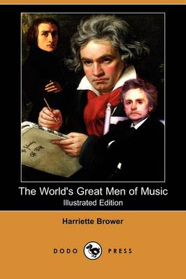 The World's Great Men of Music (Illustrated Edition) (Dodo Press)
