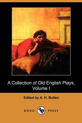 A Collection of Old English Plays, Volume I (Dodo Press)