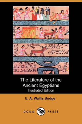 The Literature of the Ancient Egyptians (Illustrated Edition) (Dodo Press)
