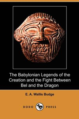 The Babylonian Legends of the Creation and the Fight Between Bel and the Dragon (Dodo Press)