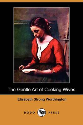 The Gentle Art of Cooking Wives (Dodo Press)