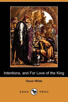 Intentions, and for Love of the King (Dodo Press)