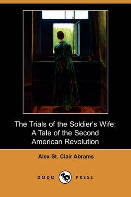 The Trials of the Soldier's Wife: A Tale of the Second American Revolution (Dodo Press)