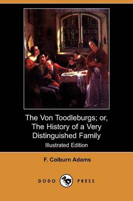 The Von Toodleburgs; Or, the History of a Very Distinguished Family (Illustrated Edition) (Dodo Press)