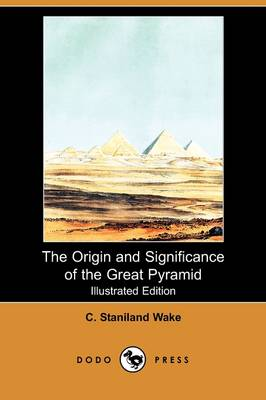 The Origin and Significance of the Great Pyramid (Illustrated Edition) (Dodo Press)