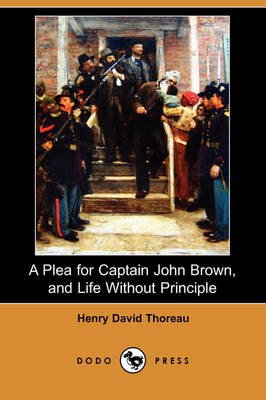 A Plea for Captain John Brown, and Life Without Principle (Dodo Press)