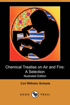 Chemical Treatise on Air and Fire: A Selection (Illustrated Edition) (Dodo Press)