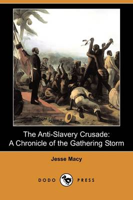 The Anti-Slavery Crusade: A Chronicle of the Gathering Storm (Dodo Press)