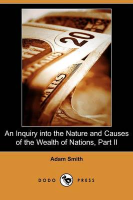 An Inquiry Into the Nature and Causes of the Wealth of Nations, Part II (Dodo Press)