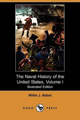 The Naval History of the United States, Volume I (Illustrated Edition) (Dodo Press)