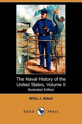 The Naval History of the United States, Volume II (Illustrated Edition) (Dodo Press)
