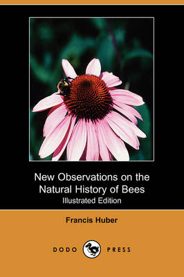 New Observations on the Natural History of Bees (Illustrated Edition) (Dodo Press)