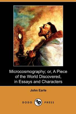 Microcosmography; Or, a Piece of the World Discovered, in Essays and Characters (Dodo Press)