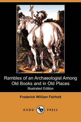 Rambles of an Archaeologist Among Old Books and in Old Places (Illustrated Edition) (Dodo Press)