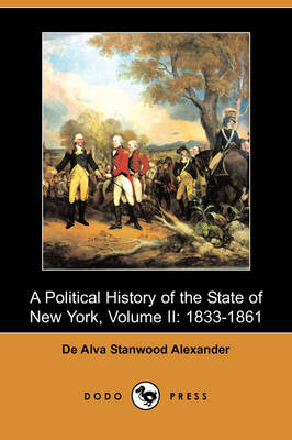 A Political History of the State of New York, Volume II: 1833-1861 (Dodo Press)