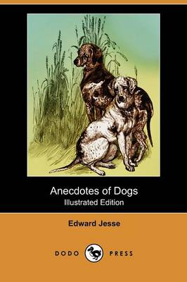 Anecdotes of Dogs (Illustrated Edition) (Dodo Press)