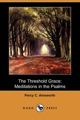 The Threshold Grace: Meditations in the Psalms (Dodo Press)