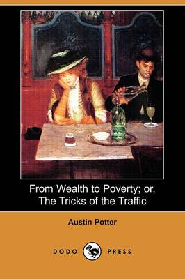 From Wealth to Poverty; Or, the Tricks of the Traffic (Dodo Press)