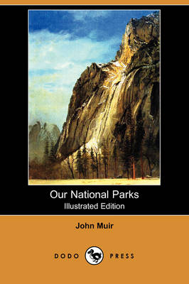 Our National Parks (Illustrated Edition) (Dodo Press)