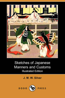 Sketches of Japanese Manners and Customs (Illustrated Edition) (Dodo Press)