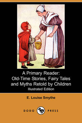 A Primary Reader: Old-Time Stories, Fairy Tales and Myths Retold by Children (Illustrated Edition) (Dodo Press)