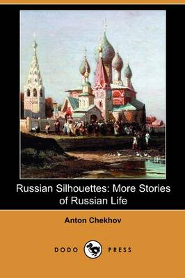 Russian Silhouettes: More Stories of Russian Life (Dodo Press)