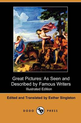 Great Pictures: As Seen and Described by Famous Writers (Illustrated Edition) (Dodo Press)