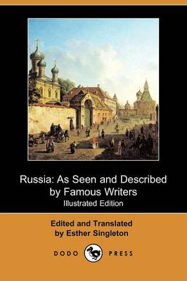 Russia: As Seen and Described by Famous Writers (Illustrated Edition) (Dodo Press)